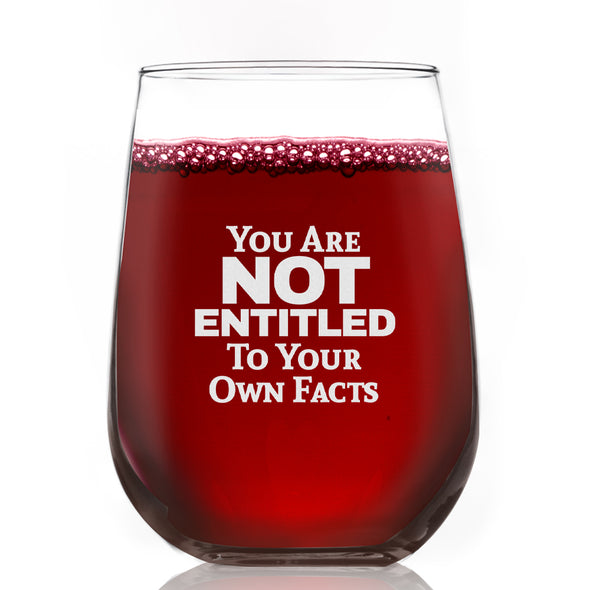 Wine Glass - You Are Not Entitled to Your Own Facts