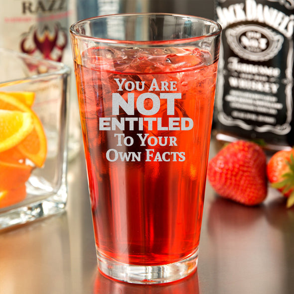 Pint Glass - You Are Not Entitled to Your Own Facts
