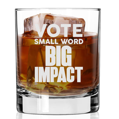 Whiskey Glass - VOTE Small Word Big Impact