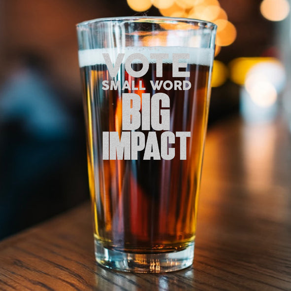 Pint Glass - VOTE Small Word, Big Impact