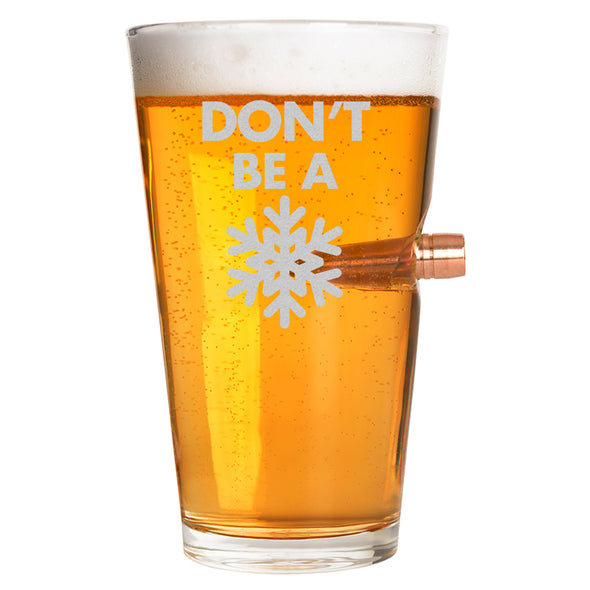 .50 Cal Bullet Pint Glass - Don't Be A Snowflake