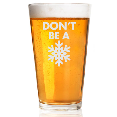 Pint Glass - Don't Be A Snowflake