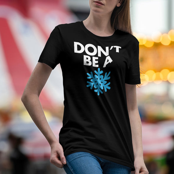 Don't Be A Snowflake T-Shirt
