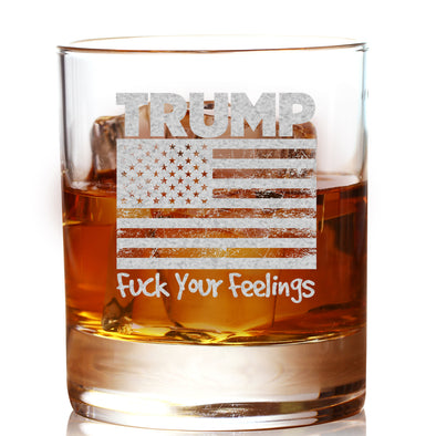 Whiskey Glass - Trump Fuck Your Feelings Flag