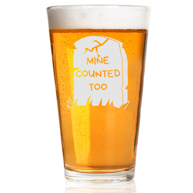Pint Glass - Mine Counted Too