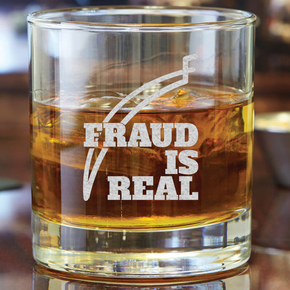Fraud is Real - Whiskey Glass