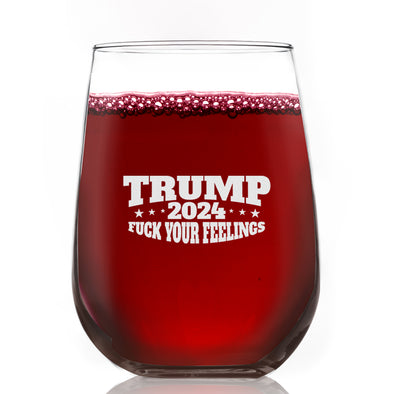 Wine Glass -  Trump 2024 Fuck Your Feelings