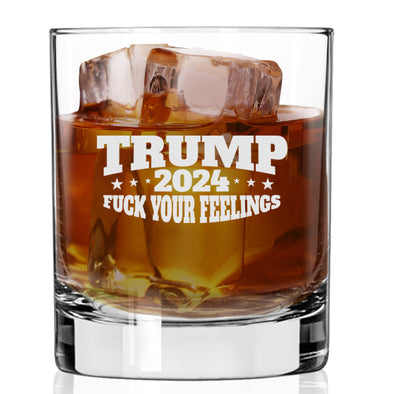 Whiskey Glass - Trump 2024 Fuck Your Feelings