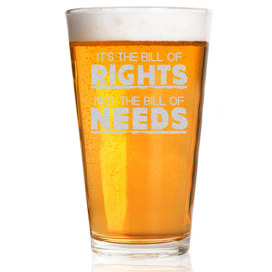 Pint Glass - It's the Bill of Rights Not the Bill of Needs