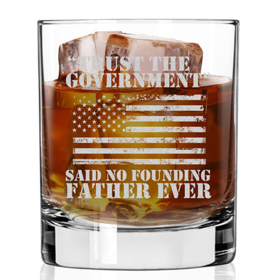 Whiskey Glass - Trust the Government- Said No Founding Father Ever