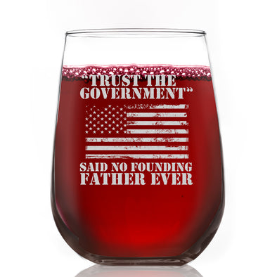 Wine Glass - Trust the Government Said No Founding Father