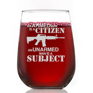 Wine Glass - An Armed Man is a Citizen. A Disarmed Man is a Subject