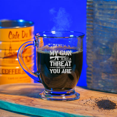 Glass Mug - My Gun is Not a Threat Unless You Are