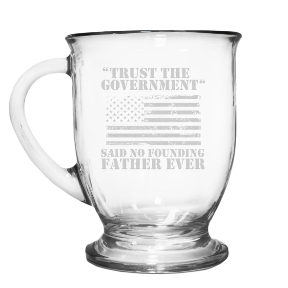 Glass Mug - Trust the Government Said No Founding Father