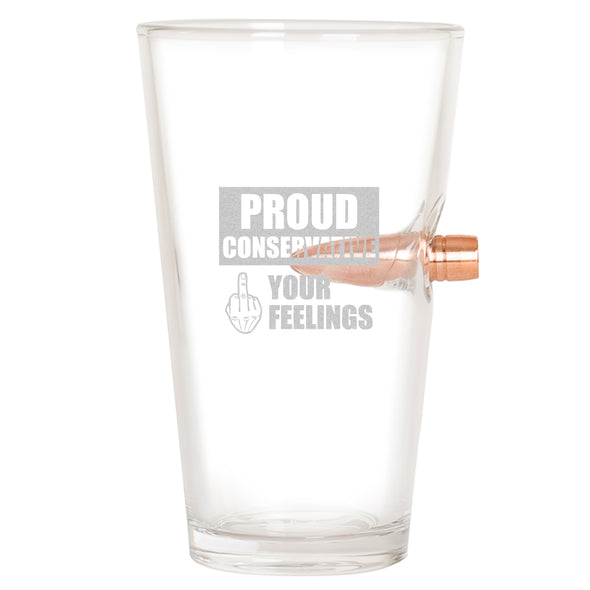 .50 Cal Bullet Pint Glass - Proud Conservative - Fuck Your Feelings - Finger