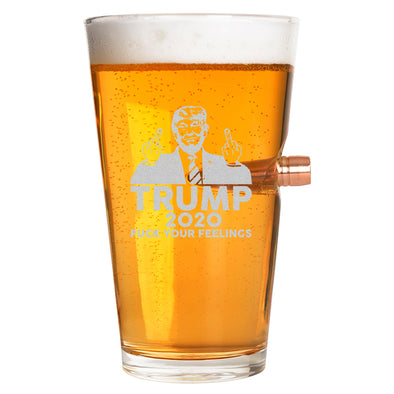 .50 Cal Bullet Pint Glass - Trump 2020 Fuck Your Feelings