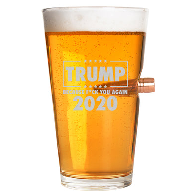 .50 Cal Bullet Pint Glass - TRUMP 2020 Because Fuck You Again