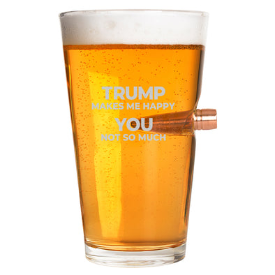 .50 Cal Bullet Pint Glass - Trump Makes Me Happy, You Not So Much