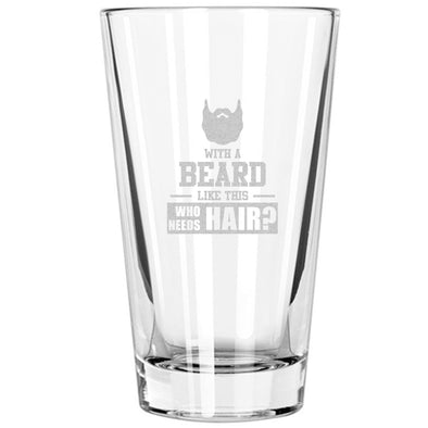 Pint Glass - With a Beard Like This Who Needs Hair