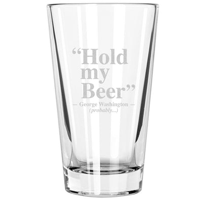 Pint Glass - Hold My Beer - George Washington