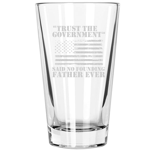 Pint Glass - Trust the Government- Said No Founding Father Ever