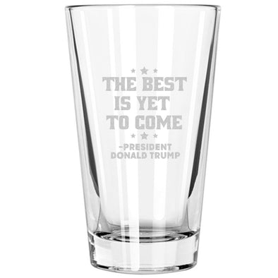 Pint Glass - The Best Is Yet To Come - President Donald Trump