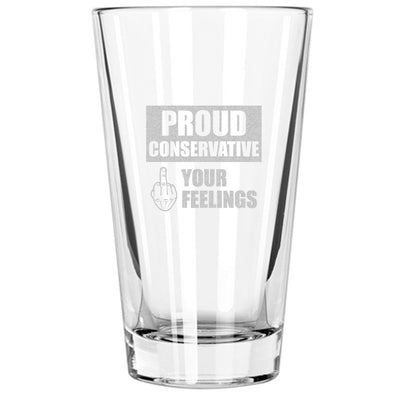 Pint Glass - Proud Conservative - Fuck Your Feelings - Finger