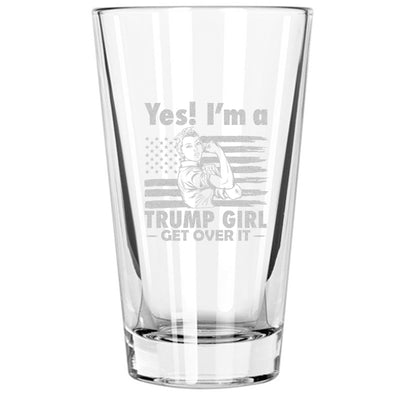 Pint Glass - Yes I'm A Trump Girl Get Over It