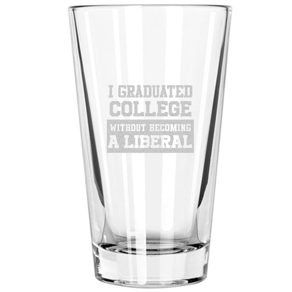 Pint Glass - I Graduated College Without Becoming A Liberal