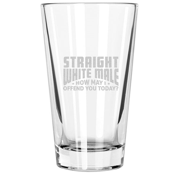 Pint Glass - Straight White Male. How May I Offend You Today?