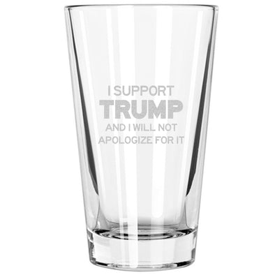 Pint Glass - I Support Trump and I Will Not Apologize for it