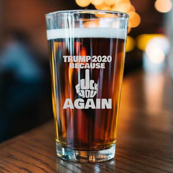 Pint Glass - TRUMP 2020 Because Fuck You Again - Finger Only