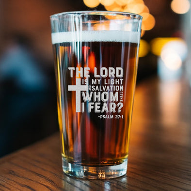 Pint Glass - The Lord is My Light and My Salvation – Whom Shall I Fear? PSALM 27:1