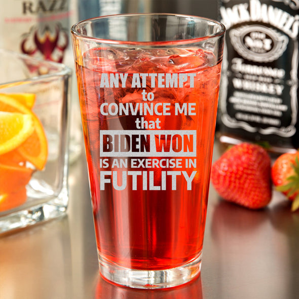 Pint Glass - An Attempt to Convince Me that Biden Won Is An Exercise in Futility