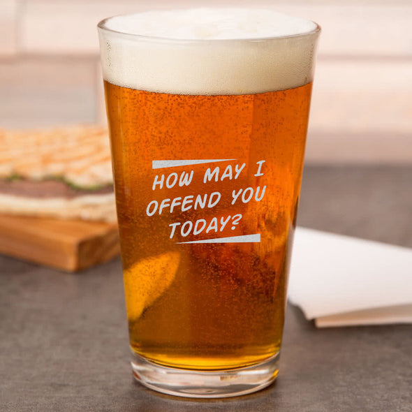 Pint Glass - How May I Offend You Today?