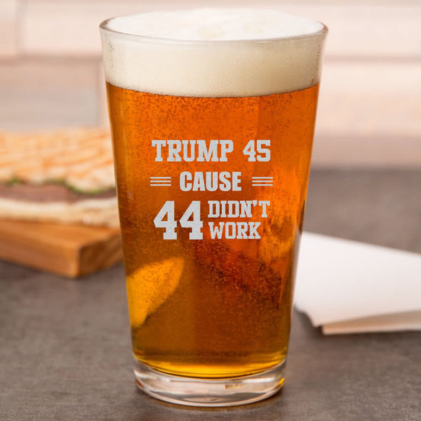 Pint Glass - Trump 45 Cause 44 Didn't Work