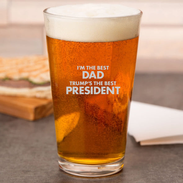 Pint Glass - I'm the Best Dad, Trump's the Best President