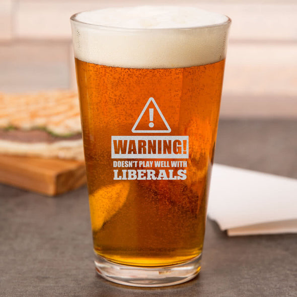 Pint Glass - Warning: Doesn't Play Well With Liberals