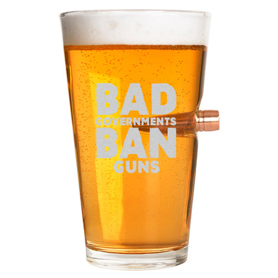 .50 Cal Bullet Pint Glass - Bad Governments Ban Guns