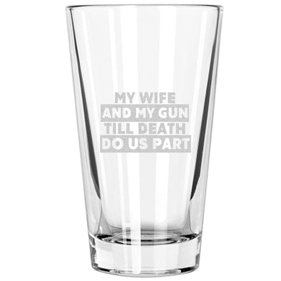 Pint Glass - My Wife and My Gun Till Death Do Us Part