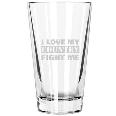 Pint Glass - I Love My Country - Fight Me