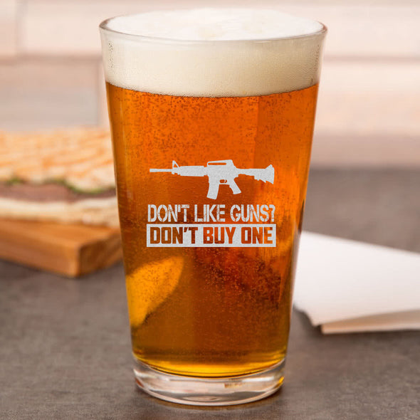Pint Glass - Don't Like Guns? Don't Buy One
