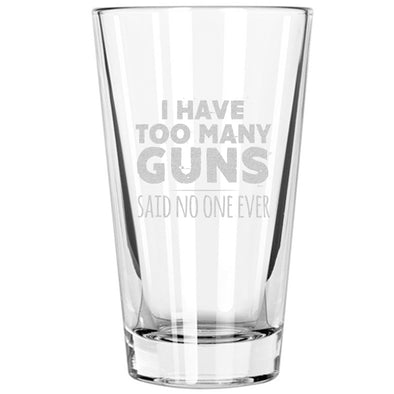 Pint Glass - I Have Too Many Guns - Said No One Ever