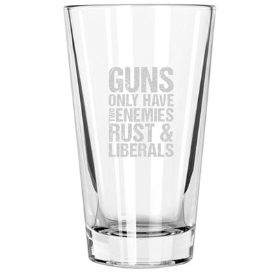 Pint Glass - Guns Only Have Two Enemies Rust and Liberals