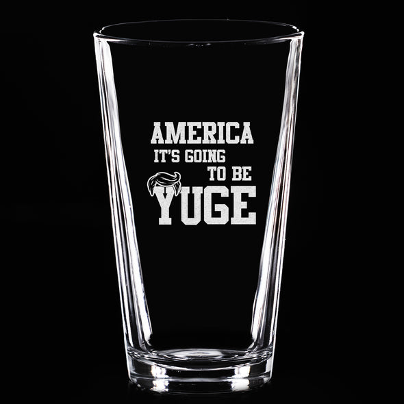 Pint Glass -  America It's Going to be Yuge