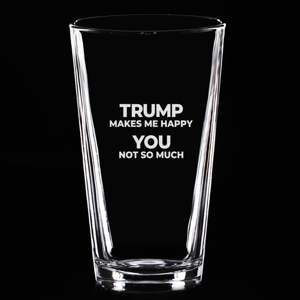 Pint Glass - Trump Makes Me Happy, You Not So Much