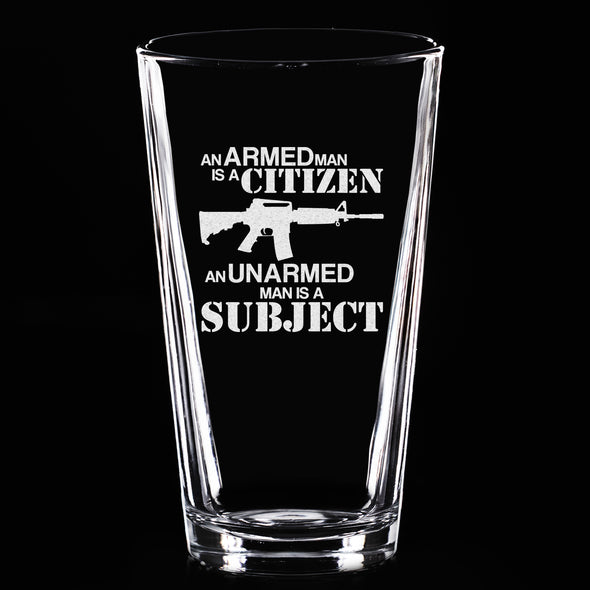Pint Glass - An Armed Man is a Citizen. A Disarmed Man is a Subject
