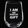 Wine Glass - I Am Your Father's Day Gift