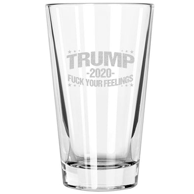 Pint Glass - Trump 2020 - Fuck Your Feelings