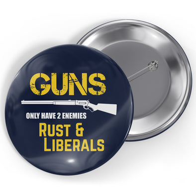 Guns Only Have Two Enemies: Rust and Liberals Button